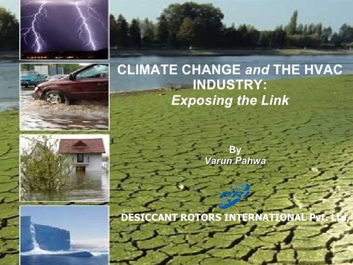 <ul><li>By </li></ul><ul><li>Varun Pahwa </li></ul><ul><li>DESICCANT ROTORS INTERNATIONAL Pvt. Ltd. </li></ul>CLIMATE CHAN...