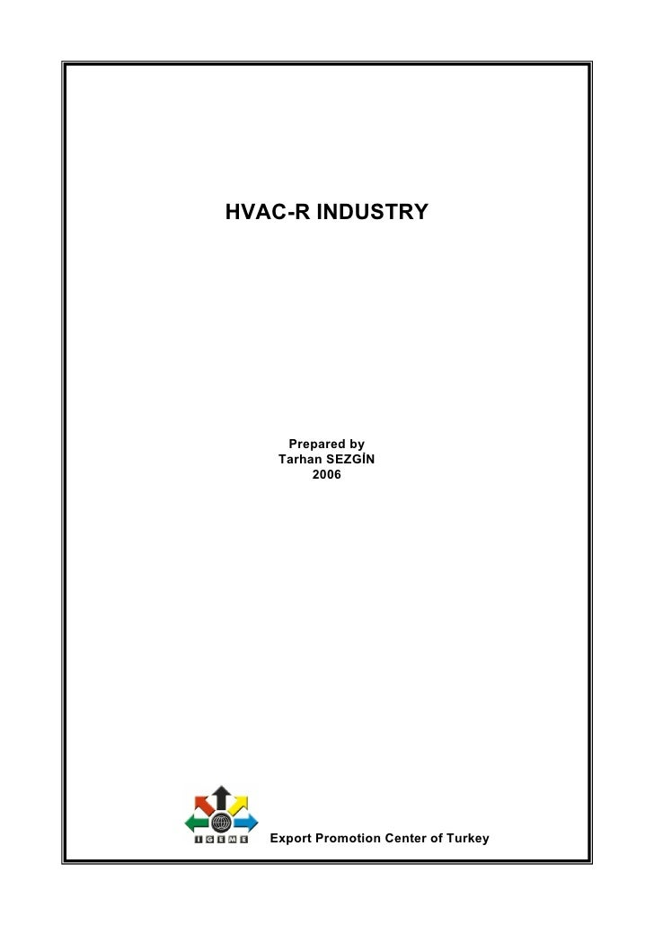 HVAC-R INDUSTRY          Prepared by     Tarhan SEZGİN          2006        Export Promotion Center of Turkey
