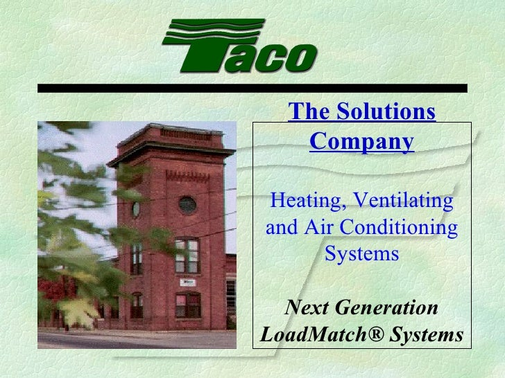 The Solutions Company Heating, Ventilating and Air Conditioning Systems Next Generation LoadMatch® Systems