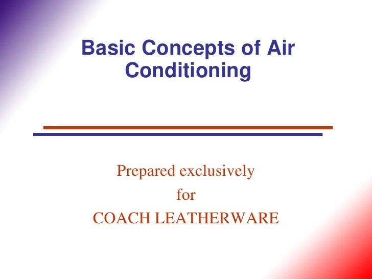Basic Concepts of Air    Conditioning   Prepared exclusively           for COACH LEATHERWARE