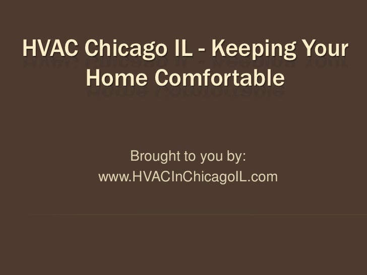 HVAC Chicago IL - Keeping Your     Home Comfortable          Brought to you by:       www.HVACInChicagoIL.com