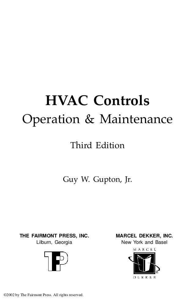 iiiHVAC ControlsOperation & MaintenanceThird EditionGuy W. Gupton, Jr.MARCEL DEKKER, INC.New York and BaselTHE FAIRMONT PR...