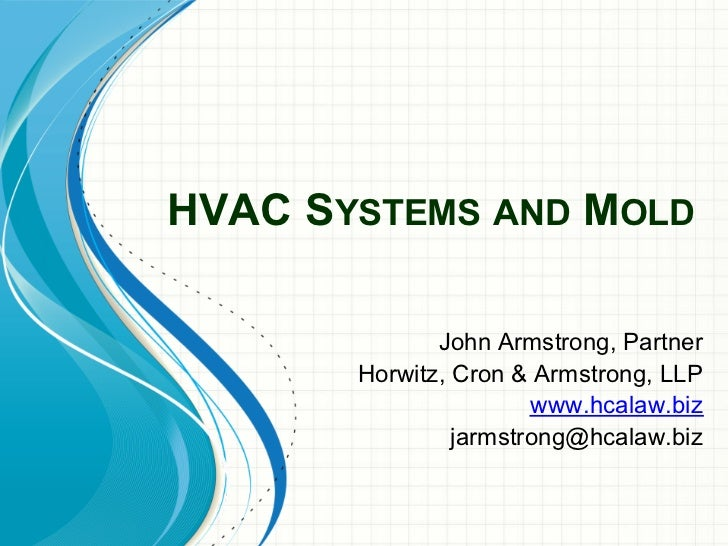 HVAC SYSTEMS AND MOLD              John Armstrong, Partner       Horwitz, Cron & Armstrong, LLP                       www....
