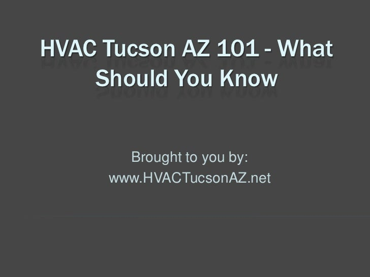HVAC Tucson AZ 101 - What    Should You Know       Brought to you by:     www.HVACTucsonAZ.net
