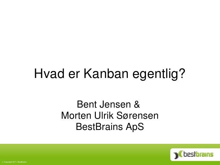 Hvad er Kanban egentlig?                                    Bent Jensen &                                 Morten Ulrik Sør...