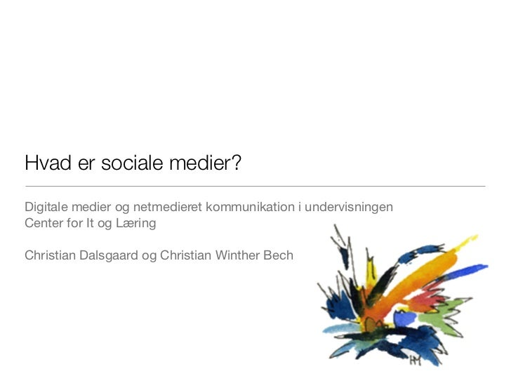 Hvad er sociale medier?Digitale medier og netmedieret kommunikation i undervisningenCenter for It og LæringChristian Dalsg...