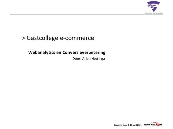 > Gastcollege e-commerce   Webanalytics en Conversieverbetering Door: Arjen Hettinga