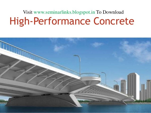 Visit www.seminarlinks.blogspot.in To Download  High-Performance Concrete