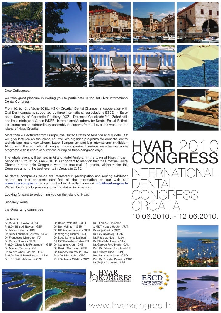 Dear Colleagues,   we  take  great  pleasure  in  inviting  you  to  participate  in  the  1st  Hvar  International  Denta...