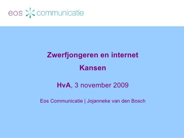 Zwerfjongeren en internet Kansen HvA , 3 november 2009 Eos Communicatie   Jojanneke van den Bosch