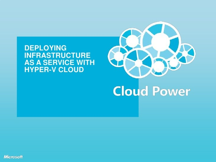 DEPLOYING INFRASTRUCTURE AS A SERVICE WITH HYPER-V CLOUD<br />