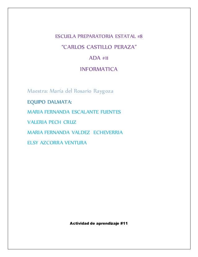 """ESCUELA PREPARATORIA ESTATAL #8 """"CARLOS CASTILLO PERAZA"""" ADA #11 INFORMATICA Maestra: María del Rosario Raygoza EQUIPO DAL..."""