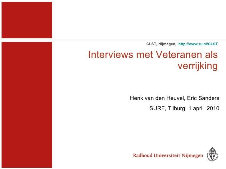 Interviews met Veteranen als verrijking CLST,   Nijmegen, ,  http://www.ru.nl/CLST Henk van den Heuvel, Eric Sanders SUR...