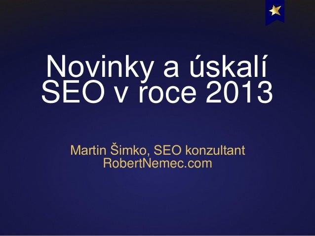 Novinky a úskalí SEO v roce 2013 Martin Šimko, SEO konzultant RobertNemec.com