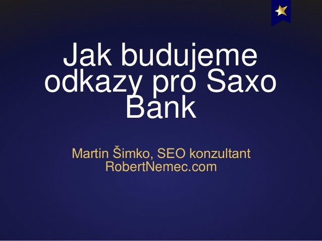 Jak budujeme odkazy pro Saxo Bank Martin Šimko, SEO konzultant RobertNemec.com