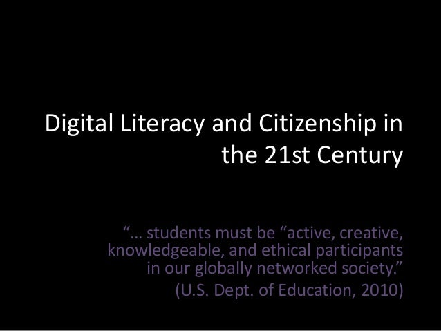 "Digital Literacy and Citizenship in the 21st Century ""… students must be ""active, creative, knowledgeable, and ethical par..."