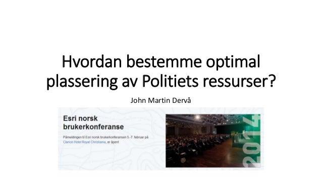 Hvordan bestemme optimal plassering av politiets ressurser - Esri norsk BK 2014
