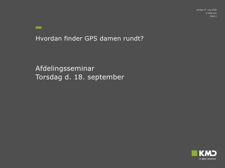 Hvordan finder GPS damen rundt?  Afdelingsseminar  Torsdag d. 18. september