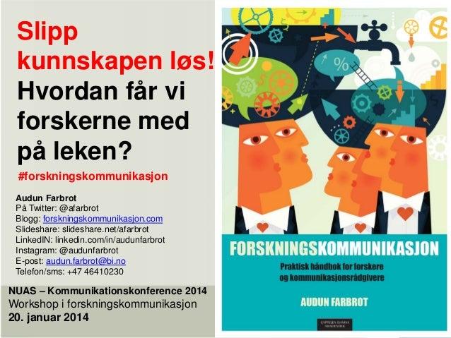 Slipp kunnskapen løs! Hvordan får vi forskerne med på leken? #forskningskommunikasjon Audun Farbrot På Twitter: @afarbrot ...