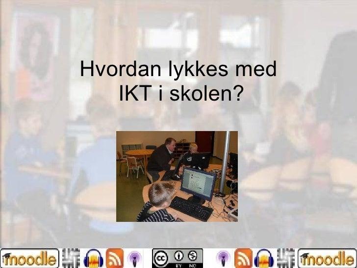 Hvordan lykkes med  IKT i skolen?
