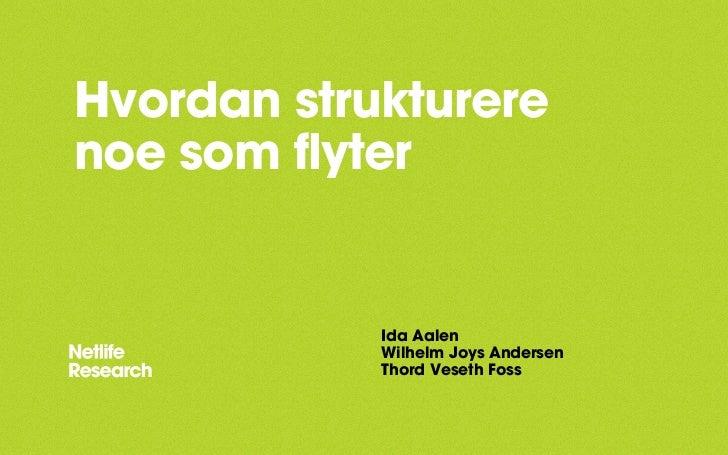 Hvordan strukturerenoe som flyter            Ida Aalen            Wilhelm Joys Andersen            Thord Veseth Foss
