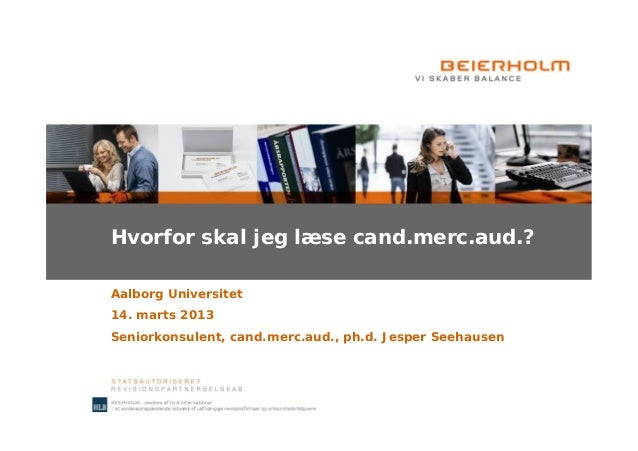 Hvorfor skal jeg læse cand.merc.aud.?Aalborg Universitet14. marts 2013Seniorkonsulent, cand.merc.aud., ph.d. Jesper Seehau...