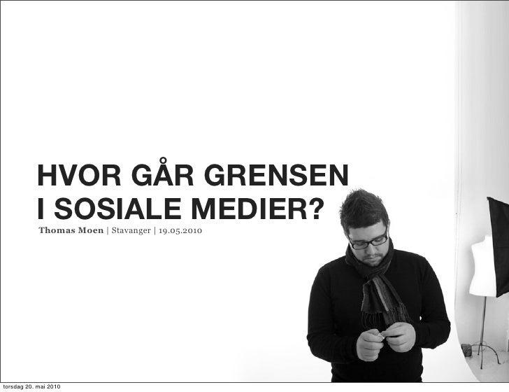 HVOR GÅR GRENSEN            I SOSIALE MEDIER?             Thomas Moen | Stavanger | 19.05.2010     torsdag 20. mai 2010