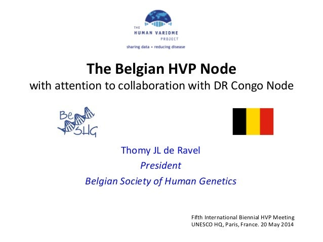 The Belgian HVP Node with attention to collaboration with DR Congo Node Thomy JL de Ravel President Belgian Society of Hum...