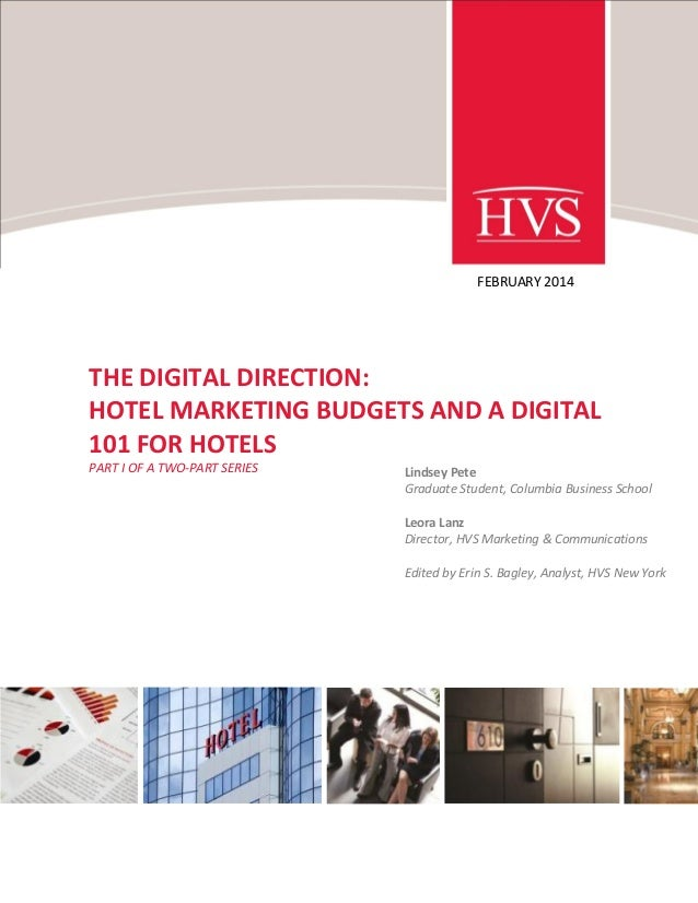 FEBRUARY 2014  THE DIGITAL DIRECTION: HOTEL MARKETING BUDGETS AND A DIGITAL 101 FOR HOTELS PART I OF A TWO-PART SERIES  Li...