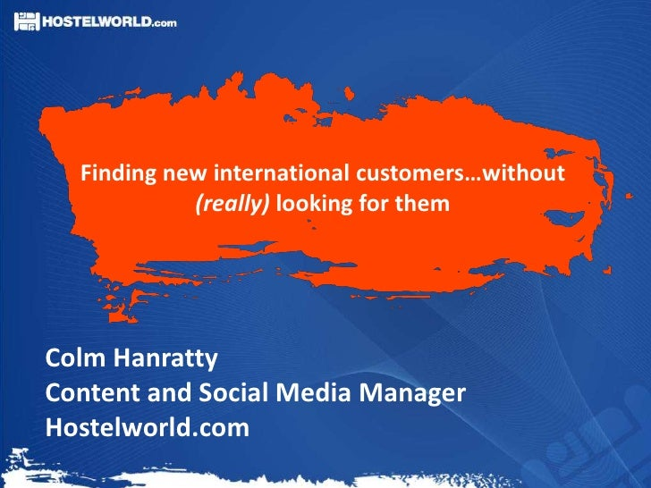 Finding new international customers…without            (really) looking for themColm HanrattyContent and Social Media Mana...