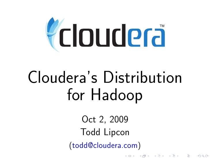 Cloudera's Distribution      for Hadoop         Oct 2, 2009         Todd Lipcon       (todd@cloudera.com)