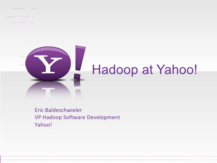 Hadoop at Yahoo! Eric Baldeschwieler VP Hadoop Software Development Yahoo!