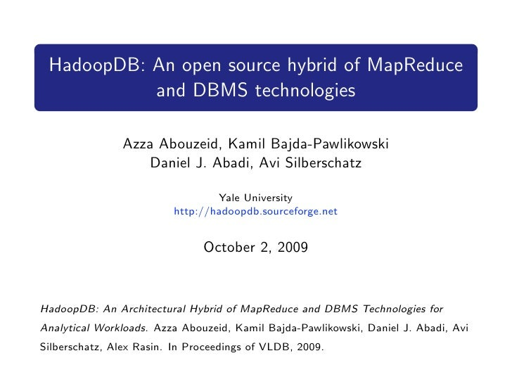 HadoopDB: An open source hybrid of MapReduce            and DBMS technologies                  Azza Abouzeid, Kamil Bajda-...
