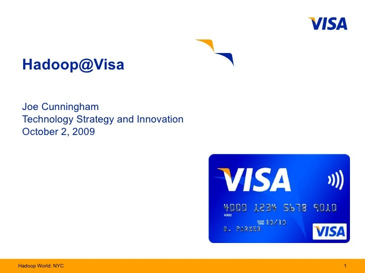 Hadoop@Visa  Joe Cunningham  Technology Strategy and Innovation October 2, 2009