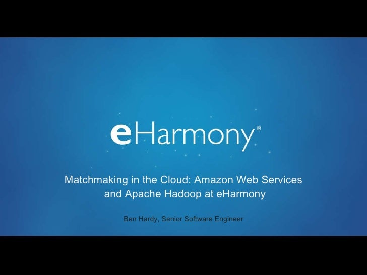 Matchmaking in the Cloud: Amazon Web Services  and Apache Hadoop at eHarmony <ul><li>Ben Hardy, Senior Software Engineer...