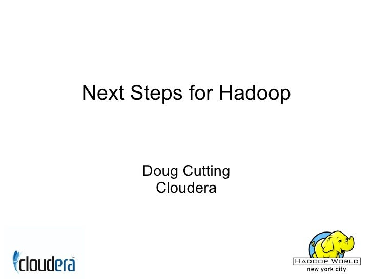 Next Steps for Hadoop         Doug Cutting        Cloudera