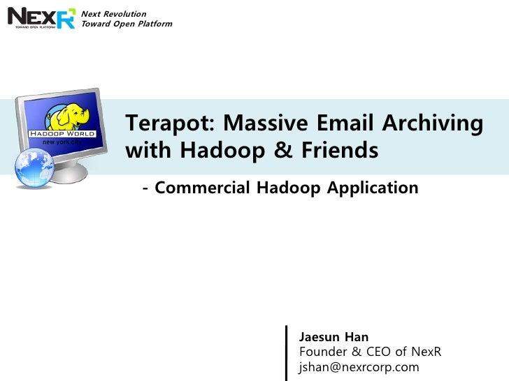 Next Revolution Toward Open Platform              Terapot: Massive Email Archiving          with Hadoop & Friends         ...