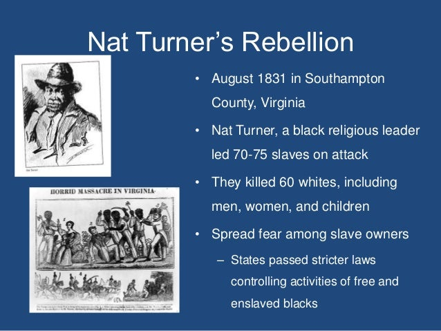 nat turners rebellion Nat turner's rebellion (also known as the southampton insurrection) was a slave rebellion that took place in southampton county, virginia during august 1831.
