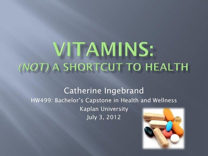 Catherine IngebrandHW499: Bachelor's Capstone in Health and Wellness                Kaplan University                  Jul...