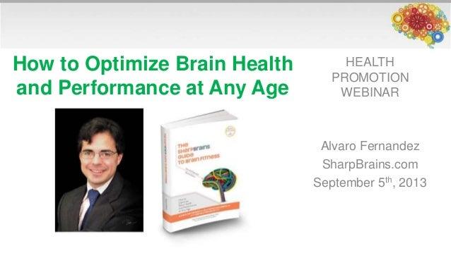 HEALTH PROMOTION WEBINAR Alvaro Fernandez SharpBrains.com September 5th, 2013 How to Optimize Brain Health and Performance...