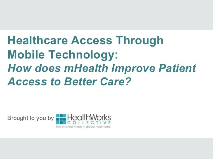 Healthcare Access ThroughMobile Technology:How does mHealth Improve PatientAccess to Better Care?Brought to you by