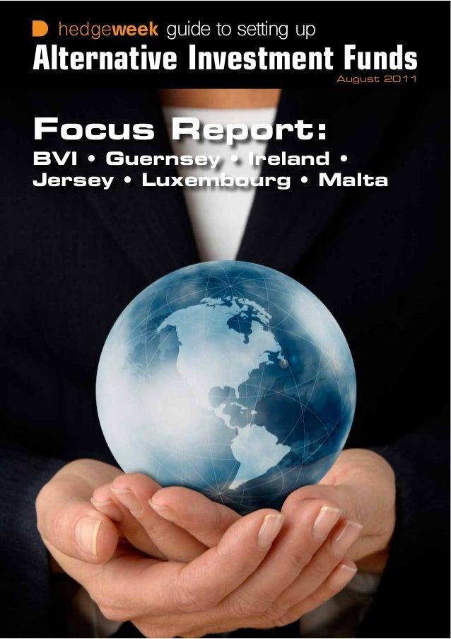 hedgeweek Focus Report: BVI • Guernsey • Ireland • Jersey • Luxembourg • Malta August 2011 guide to setting up Alternative...