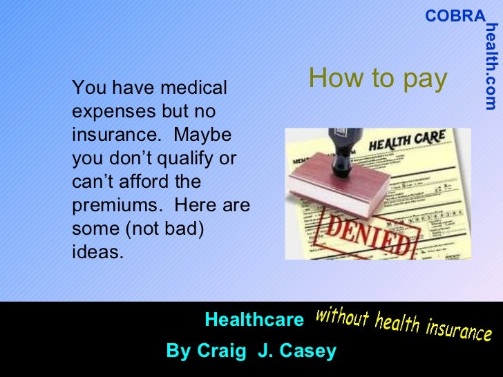 How to pay You have medical expenses but no insurance.  Maybe you don't qualify or can't afford the premiums.  Here are so...