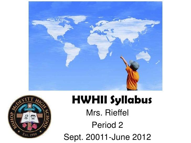 HWHII Syllabus<br />Mrs. Rieffel<br />Period 2<br />Sept. 20011-June 2012<br />