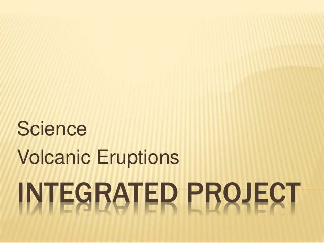 INTEGRATED PROJECT Science Volcanic Eruptions