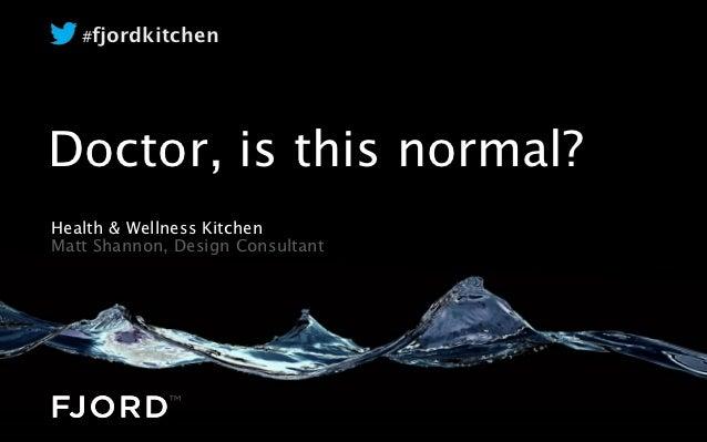#fjordkitchenDoctor, is this normal?Health & Wellness KitchenMatt Shannon, Design Consultant                              ...