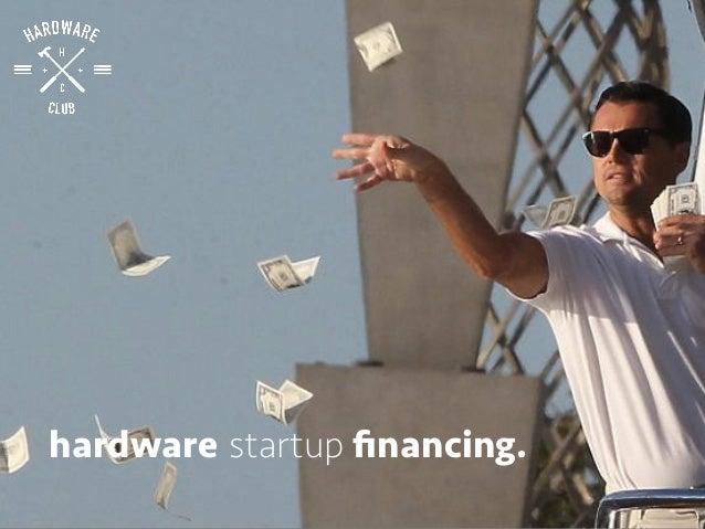 hardware startup financing.
