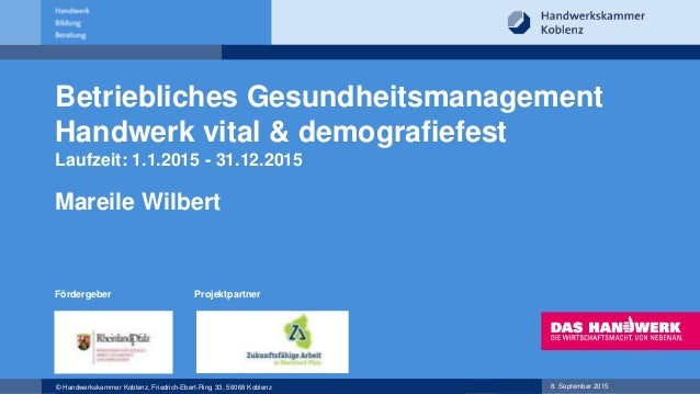 © Handwerkskammer Koblenz, Friedrich-Ebert-Ring 33, 56068 Koblenz 8. September 2015 Betriebliches Gesundheitsmanagement Ha...