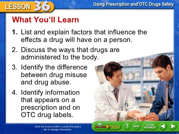 <ul><li>1. List and explain factors that influence the effects a drug will have on a person.  </li></ul>What You 'll Learn...