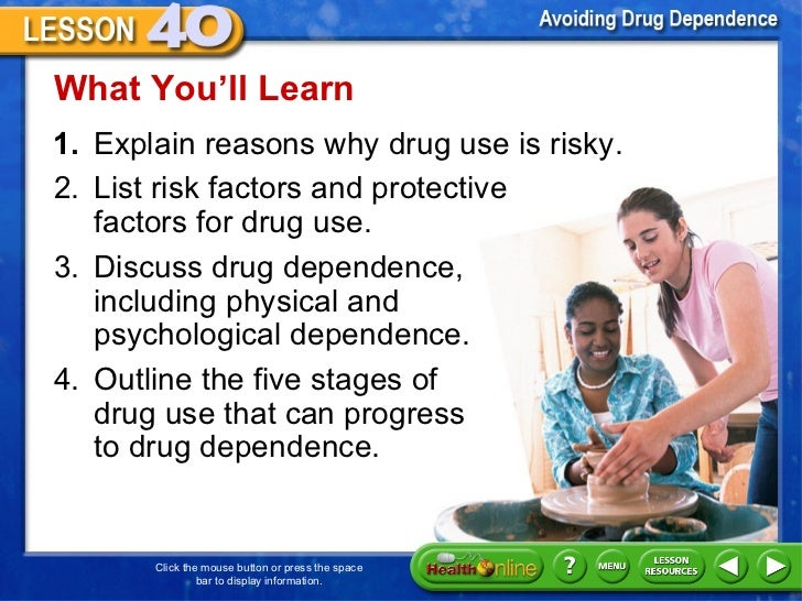<ul><li>1. Explain reasons why drug use is risky.  </li></ul>What You 'll Learn 2. List risk factors and protective  facto...